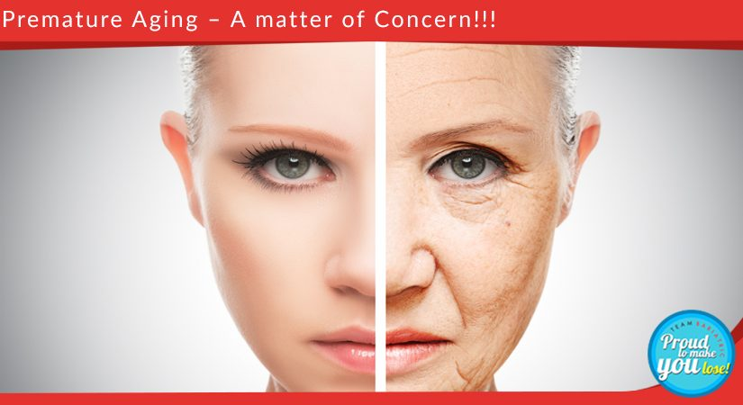 Premature Aging – A matter of Concern!!!