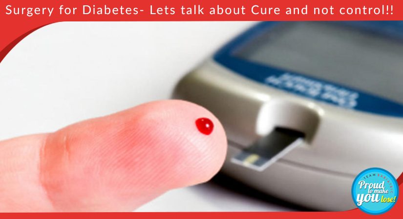 Surgery for Diabetes- Lets talk about Cure and not control