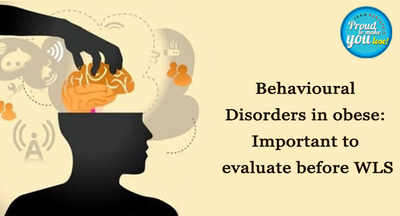 Behavioural Disorders in obese: Important to evaluate before WLS